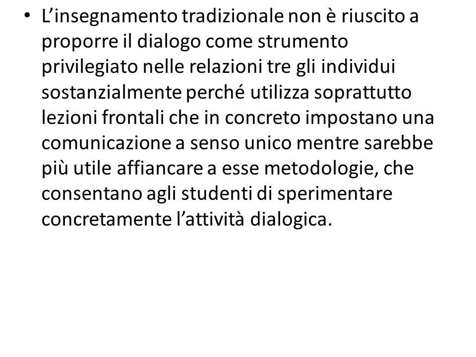 Linsegnamento tradizionale non è riuscito a proporre il dialogo come strumento privilegiato nelle relazioni tre gli individui sostanzialmente perché u