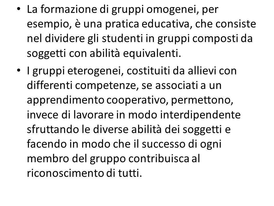 La formazione di gruppi omogenei, per esempio, è una pratica educativa, che consiste nel dividere gli studenti in gruppi composti da soggetti con abil