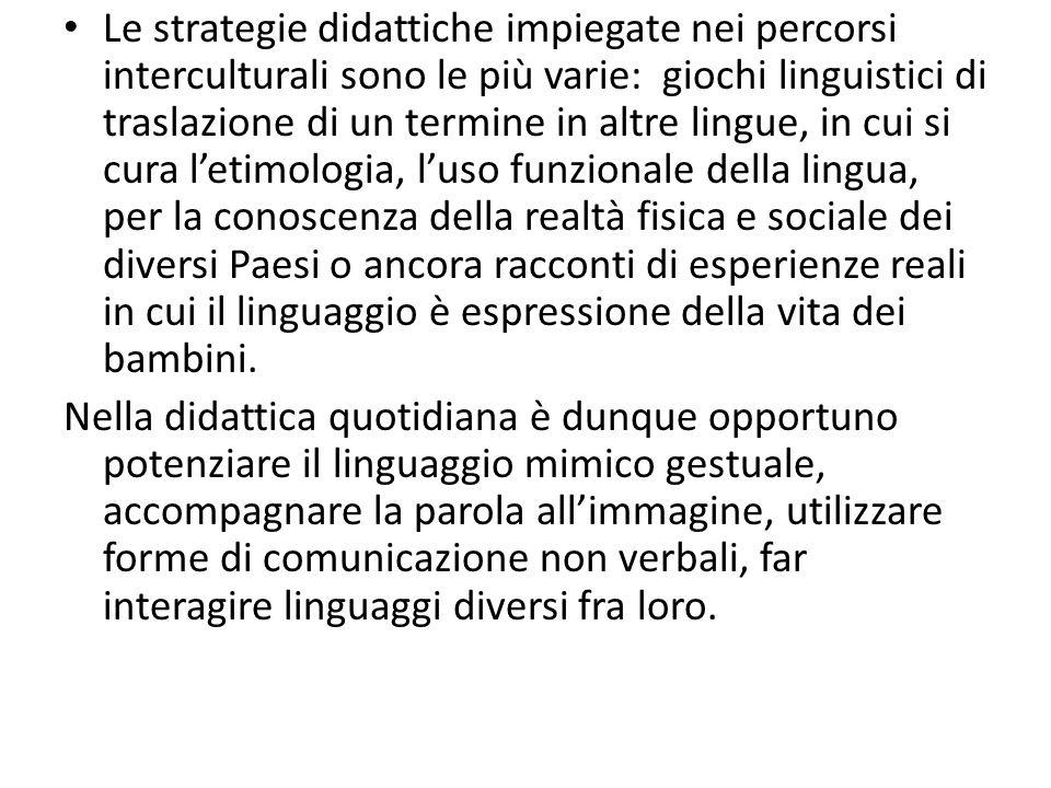 Le strategie didattiche impiegate nei percorsi interculturali sono le più varie: giochi linguistici di traslazione di un termine in altre lingue, in c