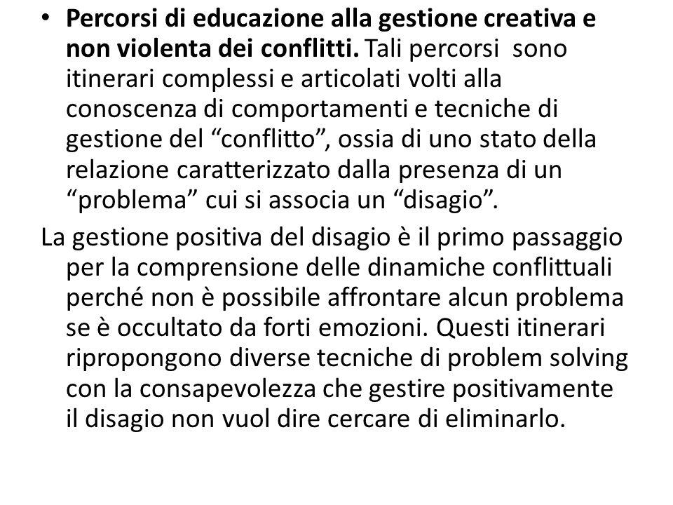 Percorsi di educazione alla gestione creativa e non violenta dei conflitti. Tali percorsi sono itinerari complessi e articolati volti alla conoscenza