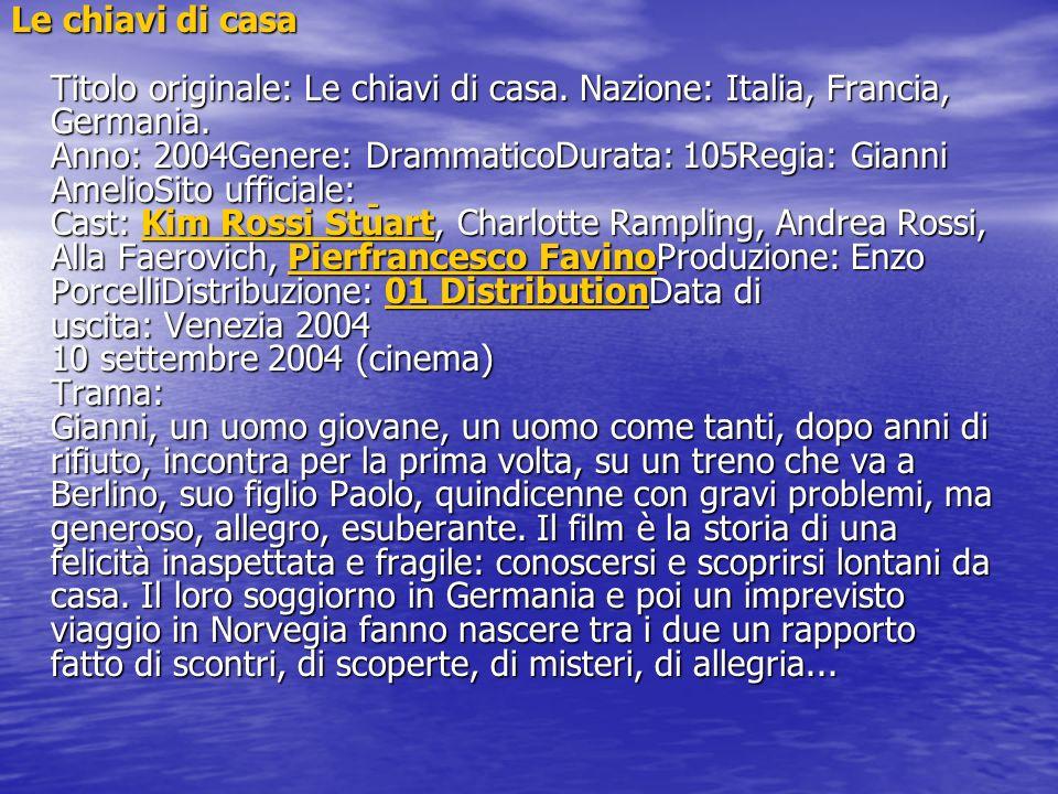 Le chiavi di casa Titolo originale: Le chiavi di casa. Nazione: Italia, Francia, Germania. Anno: 2004Genere: DrammaticoDurata: 105Regia: Gianni Amelio