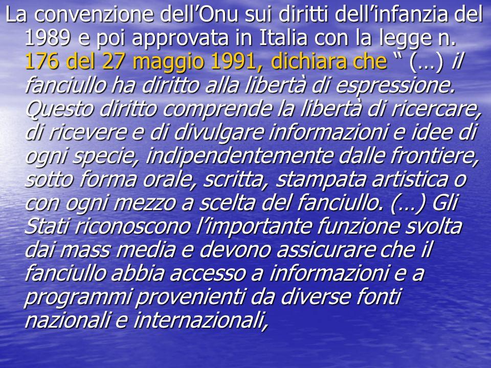 La convenzione dellOnu sui diritti dellinfanzia del 1989 e poi approvata in Italia con la legge n. 176 del 27 maggio 1991, dichiara che (…) il fanciul