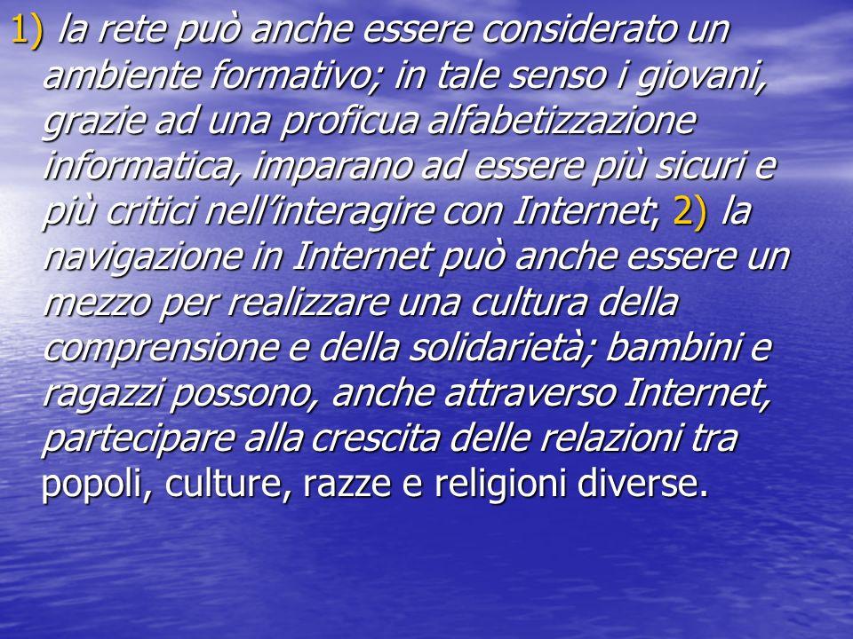 1) la rete può anche essere considerato un ambiente formativo; in tale senso i giovani, grazie ad una proficua alfabetizzazione informatica, imparano
