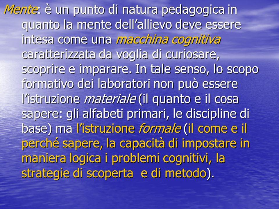 Mente: è un punto di natura pedagogica in quanto la mente dellallievo deve essere intesa come una macchina cognitiva caratterizzata da voglia di curiosare, scoprire e imparare.