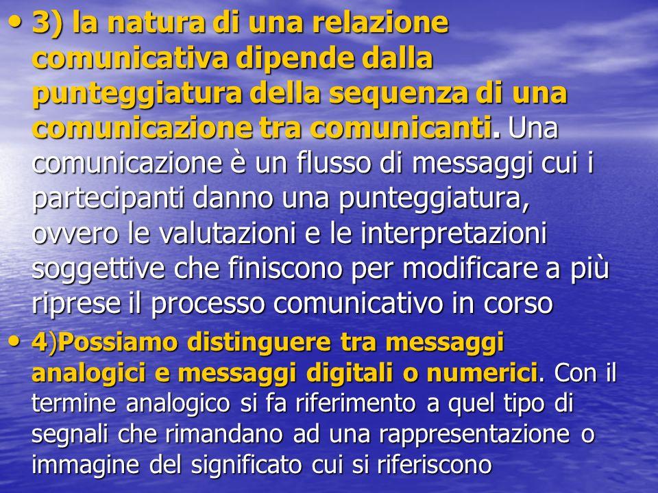 3) la natura di una relazione comunicativa dipende dalla punteggiatura della sequenza di una comunicazione tra comunicanti. Una comunicazione è un flu