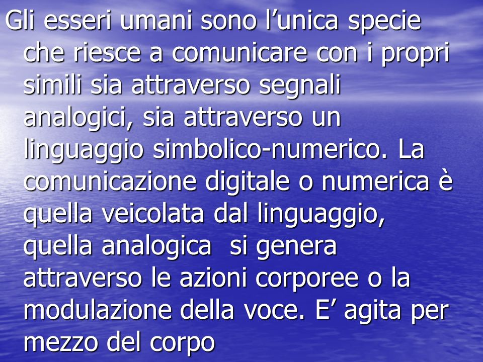 Gli esseri umani sono lunica specie che riesce a comunicare con i propri simili sia attraverso segnali analogici, sia attraverso un linguaggio simbolico-numerico.