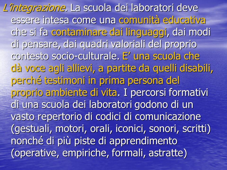 Lintegrazione. La scuola dei laboratori deve essere intesa come una comunità educativa che si fa contaminare dai linguaggi, dai modi di pensare, dai q