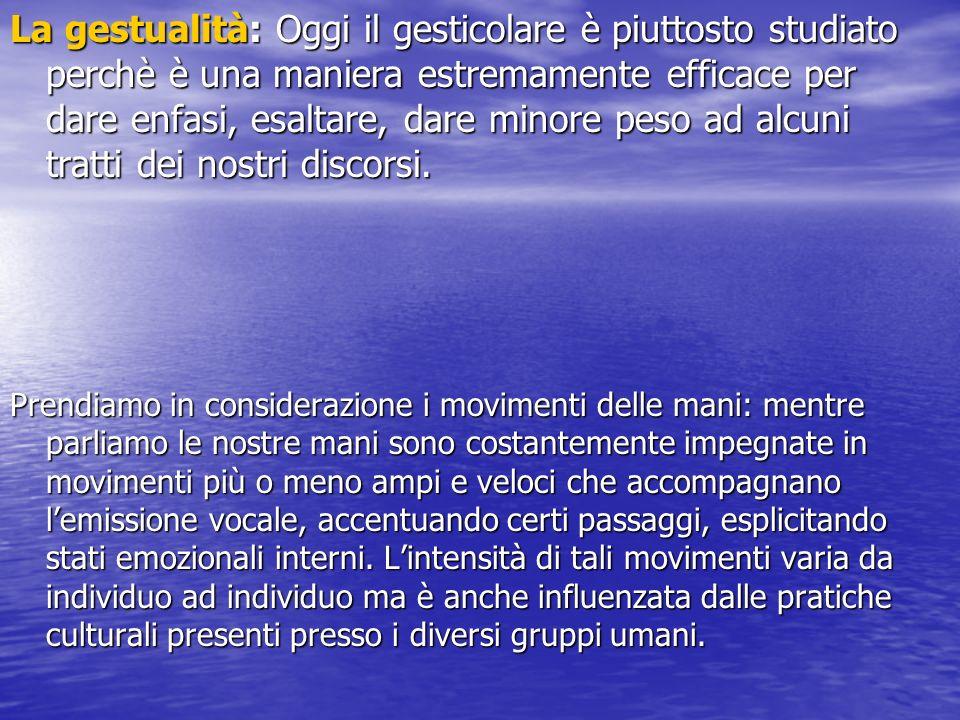 La gestualità: Oggi il gesticolare è piuttosto studiato perchè è una maniera estremamente efficace per dare enfasi, esaltare, dare minore peso ad alcu