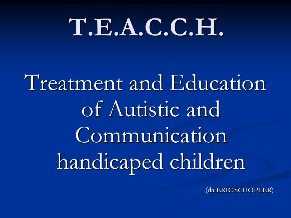 T.E.A.C.C.H. Treatment and Education of Autistic and Communication handicaped children (da ERIC SCHOPLER)