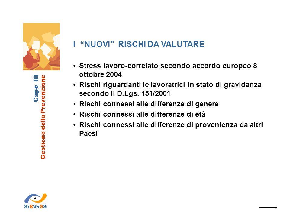 Capo III Gestione della Prevenzione SiRVeSS I NUOVI RISCHI DA VALUTARE Stress lavoro-correlato secondo accordo europeo 8 ottobre 2004 Rischi riguardan
