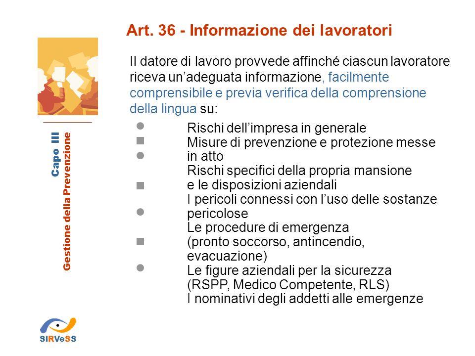 Art. 36 - Informazione dei lavoratori SiRVeSS Il datore di lavoro provvede affinché ciascun lavoratore riceva unadeguata informazione, facilmente comp