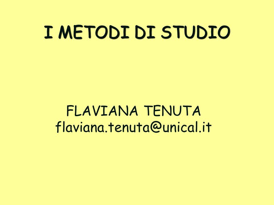 I METODI DI STUDIO FLAVIANA TENUTA flaviana.tenuta@unical.it