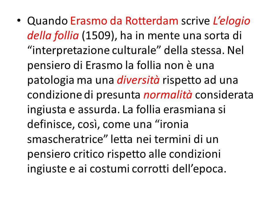 Quando Erasmo da Rotterdam scrive Lelogio della follia (1509), ha in mente una sorta di interpretazione culturale della stessa. Nel pensiero di Erasmo