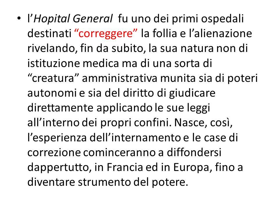 lHopital General fu uno dei primi ospedali destinati correggere la follia e lalienazione rivelando, fin da subito, la sua natura non di istituzione me
