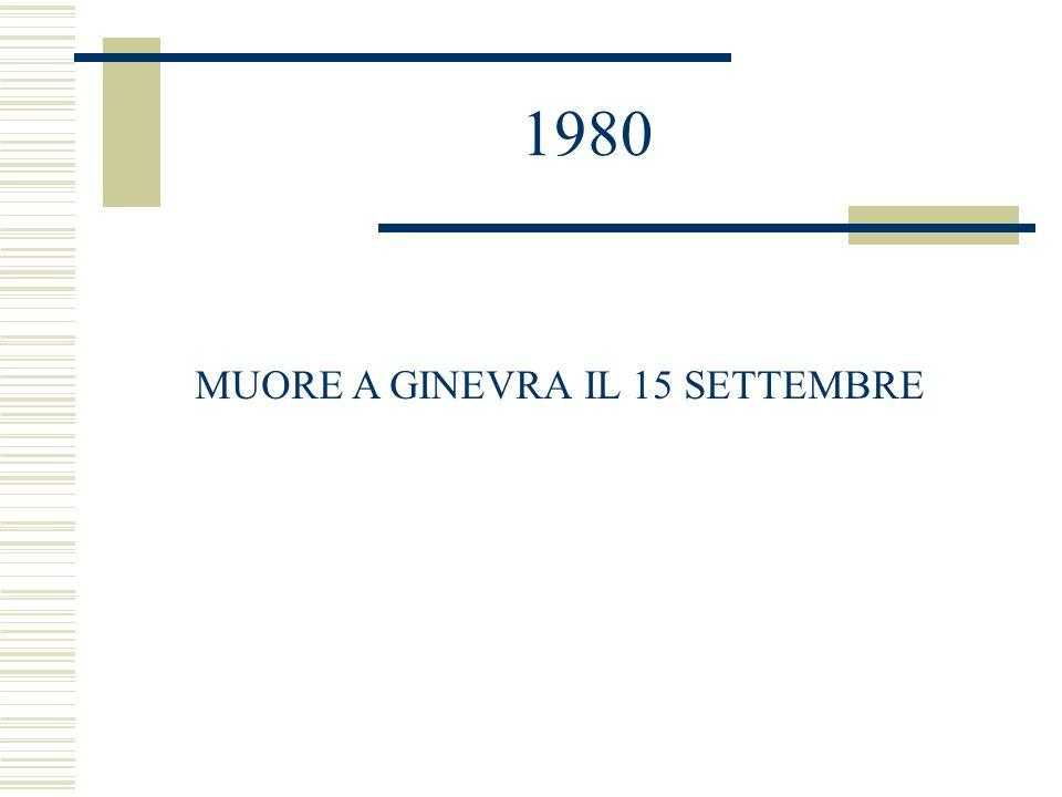 1980 MUORE A GINEVRA IL 15 SETTEMBRE