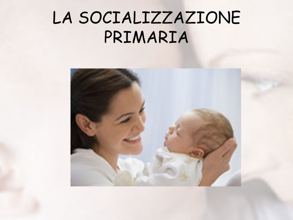 LA SOCIALIZZAZIONE PRIMARIA