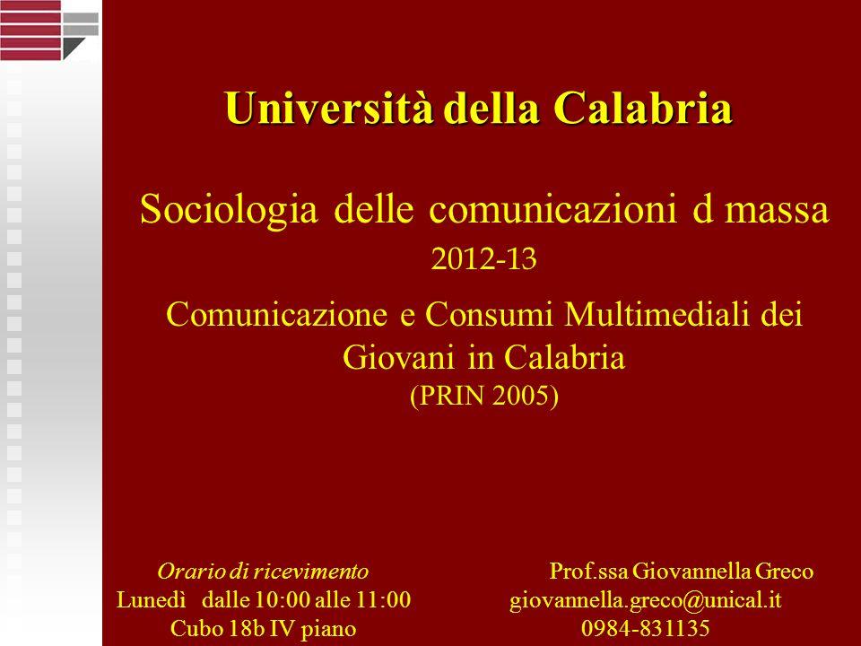 Sociologia delle comunicazioni d massa 2012-13 Comunicazione e Consumi Multimediali dei Giovani in Calabria (PRIN 2005) Prof.ssa Giovannella Greco gio