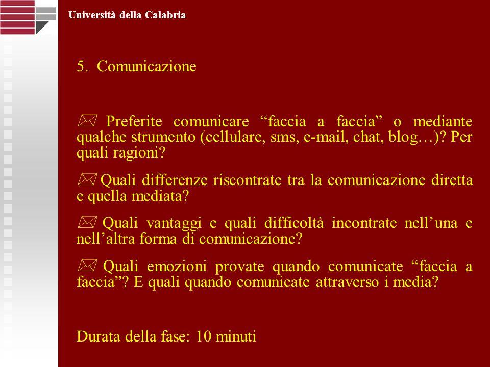5. Comunicazione Preferite comunicare faccia a faccia o mediante qualche strumento (cellulare, sms, e-mail, chat, blog…)? Per quali ragioni? Quali dif