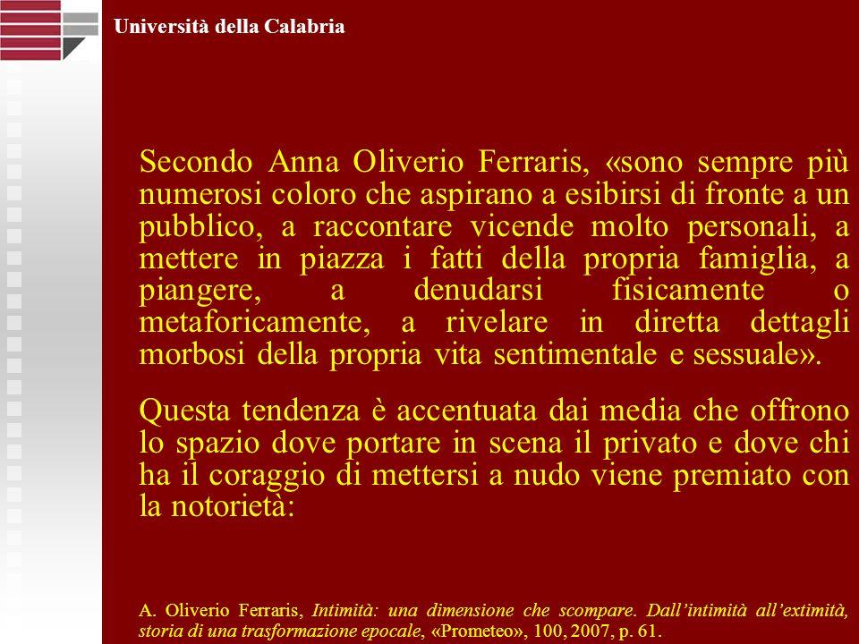 Secondo Anna Oliverio Ferraris, «sono sempre più numerosi coloro che aspirano a esibirsi di fronte a un pubblico, a raccontare vicende molto personali