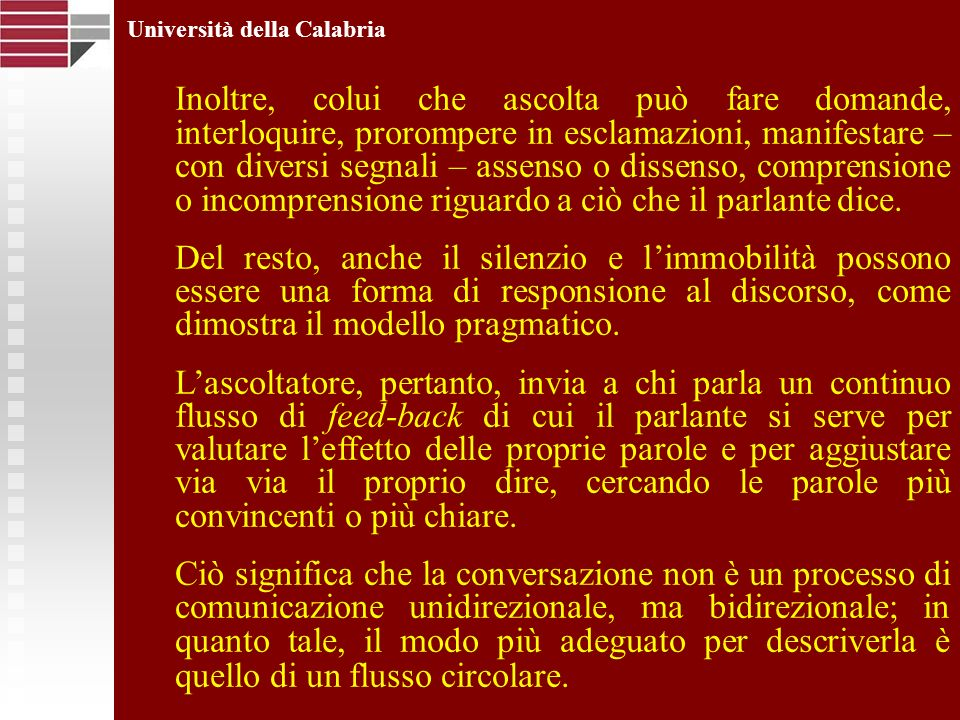 Università della Calabria Inoltre, colui che ascolta può fare domande, interloquire, prorompere in esclamazioni, manifestare – con diversi segnali – a