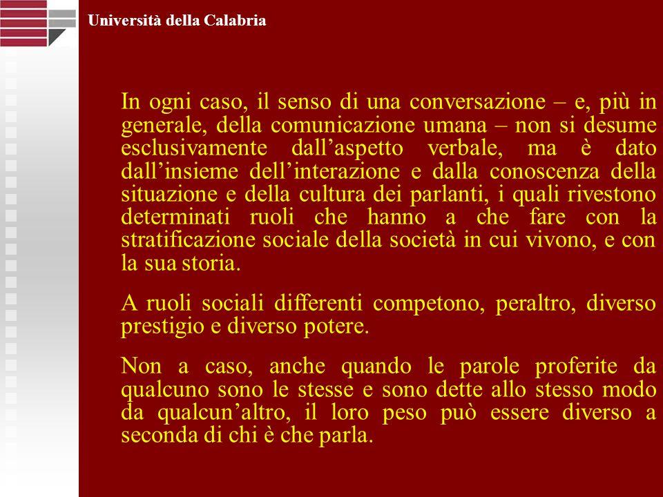 Università della Calabria In ogni caso, il senso di una conversazione – e, più in generale, della comunicazione umana – non si desume esclusivamente d