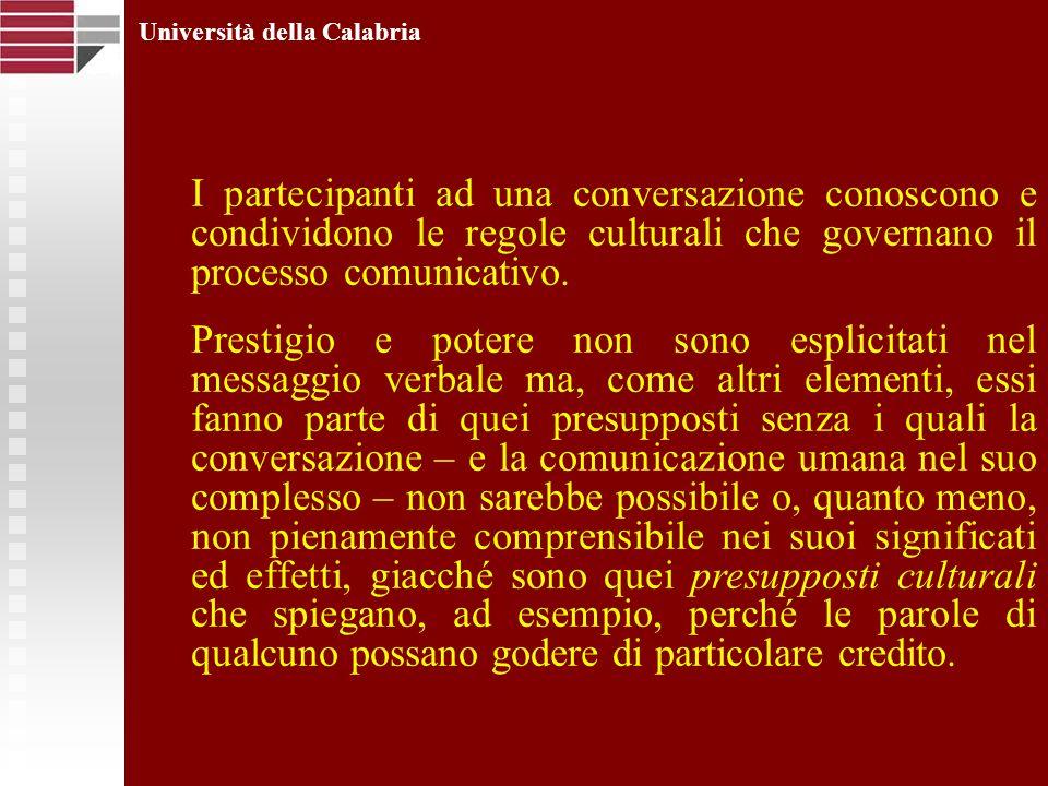 Università della Calabria I partecipanti ad una conversazione conoscono e condividono le regole culturali che governano il processo comunicativo. Pres