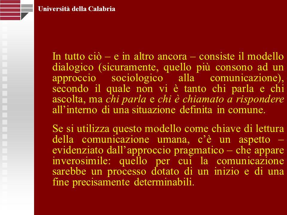 Università della Calabria In tutto ciò – e in altro ancora – consiste il modello dialogico (sicuramente, quello più consono ad un approccio sociologic