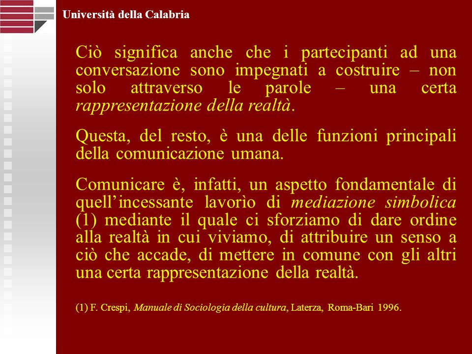 Università della Calabria Ciò significa anche che i partecipanti ad una conversazione sono impegnati a costruire – non solo attraverso le parole – una