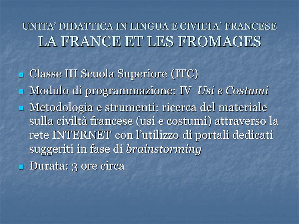 UNITA DIDATTICA IN LINGUA E CIVILTA FRANCESE LA FRANCE ET LES FROMAGES Classe III Scuola Superiore (ITC) Classe III Scuola Superiore (ITC) Modulo di p