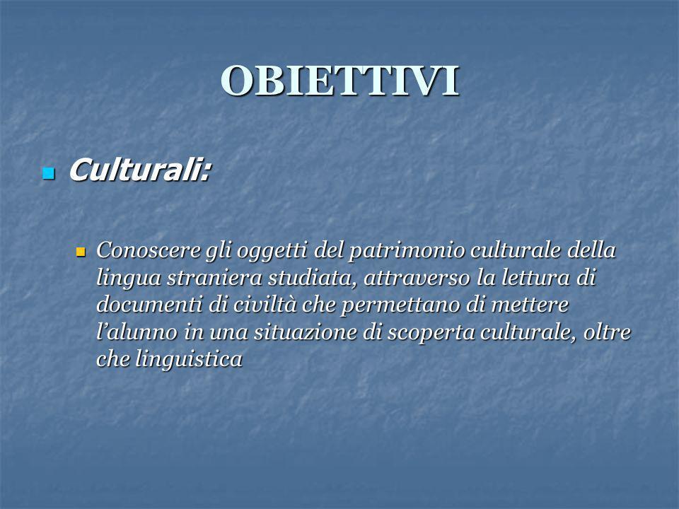 OBIETTIVI Culturali: Culturali: Conoscere gli oggetti del patrimonio culturale della lingua straniera studiata, attraverso la lettura di documenti di