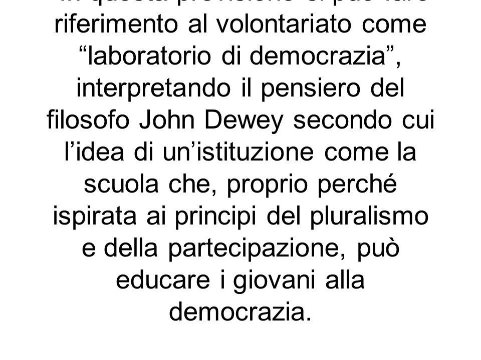 In questa previsione si può fare riferimento al volontariato come laboratorio di democrazia, interpretando il pensiero del filosofo John Dewey secondo