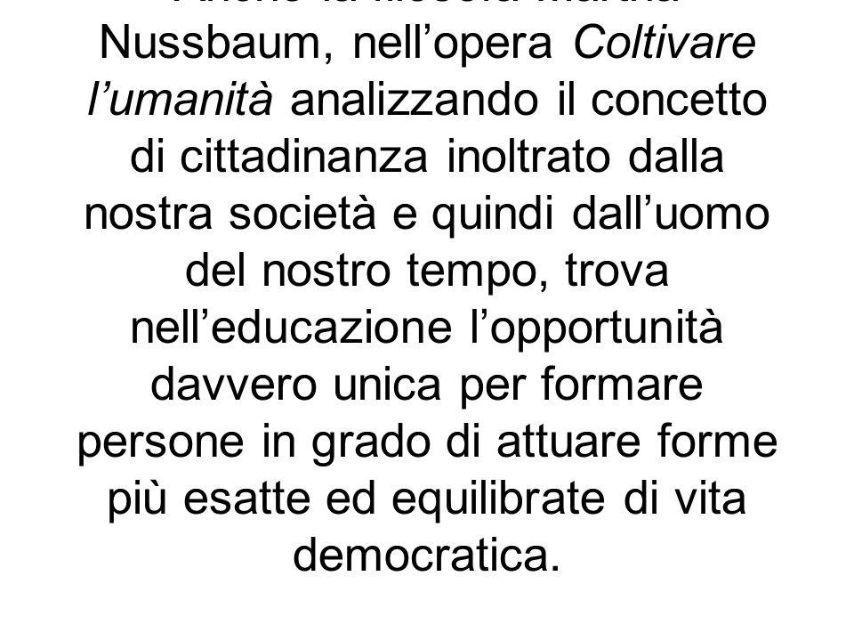 Anche la filosofa Martha Nussbaum, nellopera Coltivare lumanità analizzando il concetto di cittadinanza inoltrato dalla nostra società e quindi dalluo