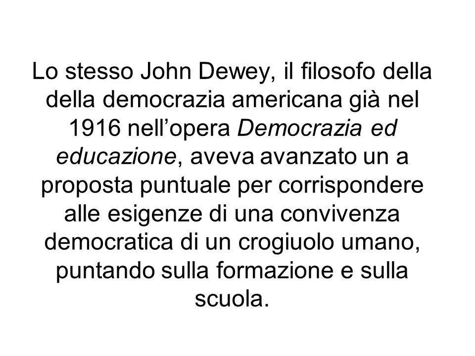 Lo stesso John Dewey, il filosofo della della democrazia americana già nel 1916 nellopera Democrazia ed educazione, aveva avanzato un a proposta puntu