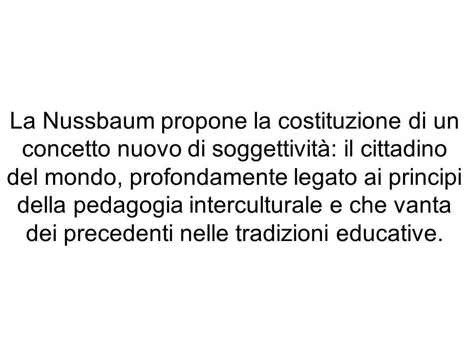 La Nussbaum propone la costituzione di un concetto nuovo di soggettività: il cittadino del mondo, profondamente legato ai principi della pedagogia int
