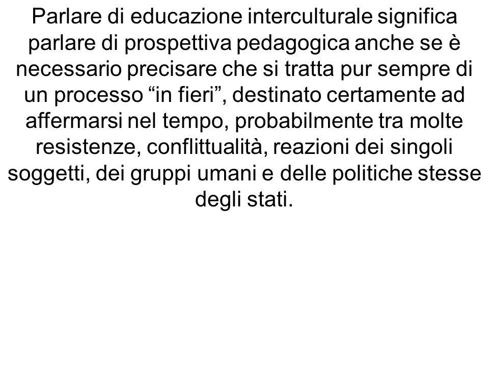 Parlare di educazione interculturale significa parlare di prospettiva pedagogica anche se è necessario precisare che si tratta pur sempre di un proces