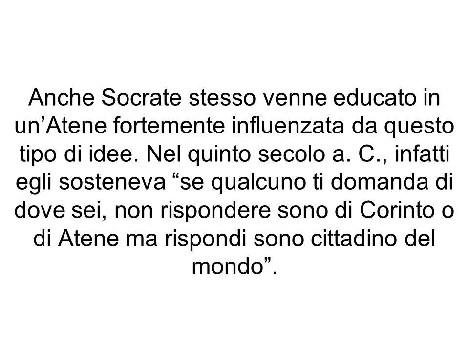 Anche Socrate stesso venne educato in unAtene fortemente influenzata da questo tipo di idee. Nel quinto secolo a. C., infatti egli sosteneva se qualcu