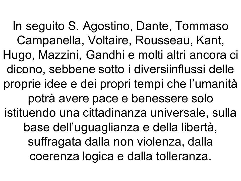 In seguito S. Agostino, Dante, Tommaso Campanella, Voltaire, Rousseau, Kant, Hugo, Mazzini, Gandhi e molti altri ancora ci dicono, sebbene sotto i div