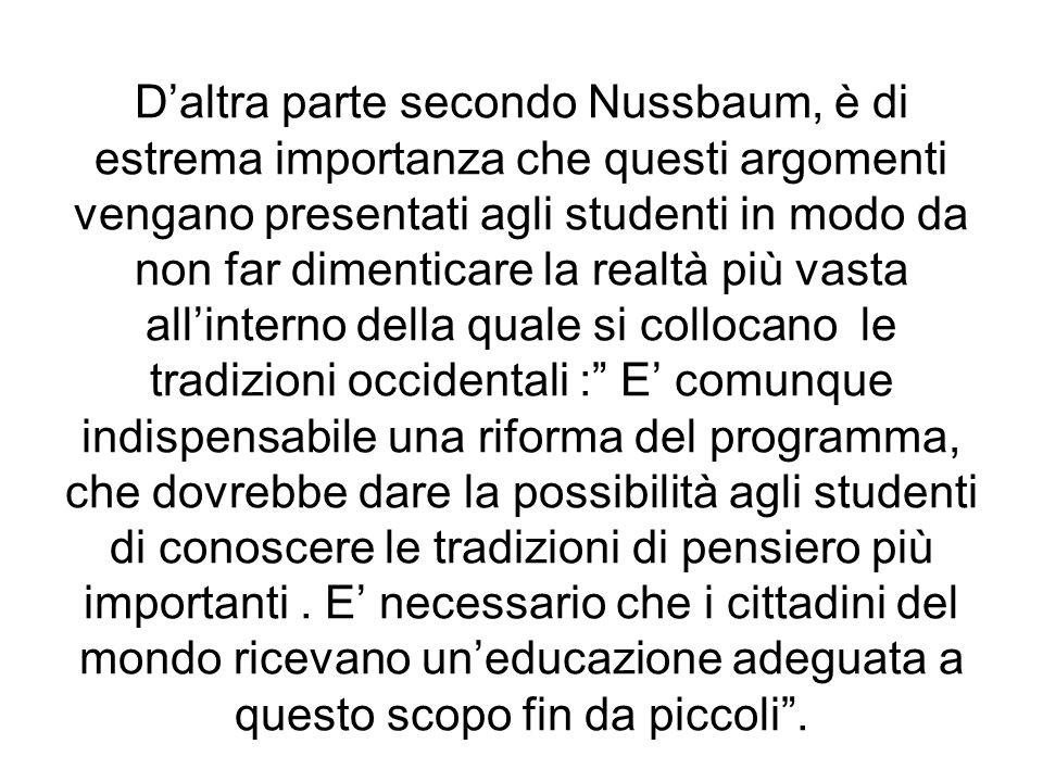 Daltra parte secondo Nussbaum, è di estrema importanza che questi argomenti vengano presentati agli studenti in modo da non far dimenticare la realtà