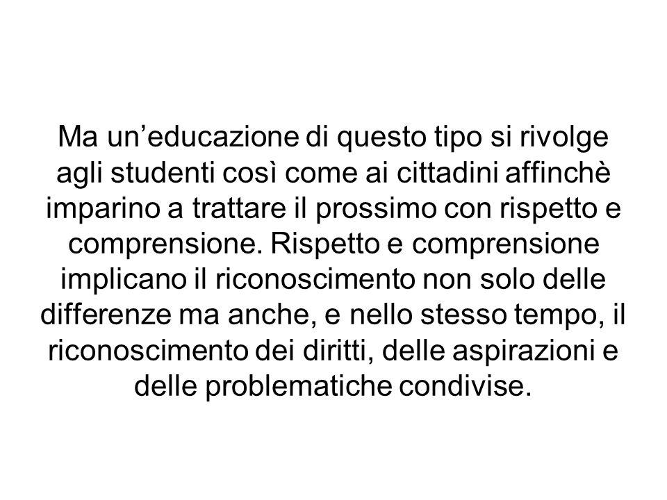 Ma uneducazione di questo tipo si rivolge agli studenti così come ai cittadini affinchè imparino a trattare il prossimo con rispetto e comprensione. R