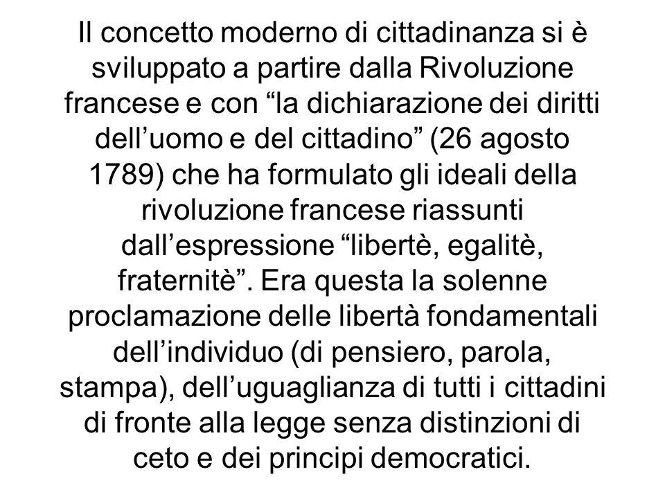 Il concetto moderno di cittadinanza si è sviluppato a partire dalla Rivoluzione francese e con la dichiarazione dei diritti delluomo e del cittadino (