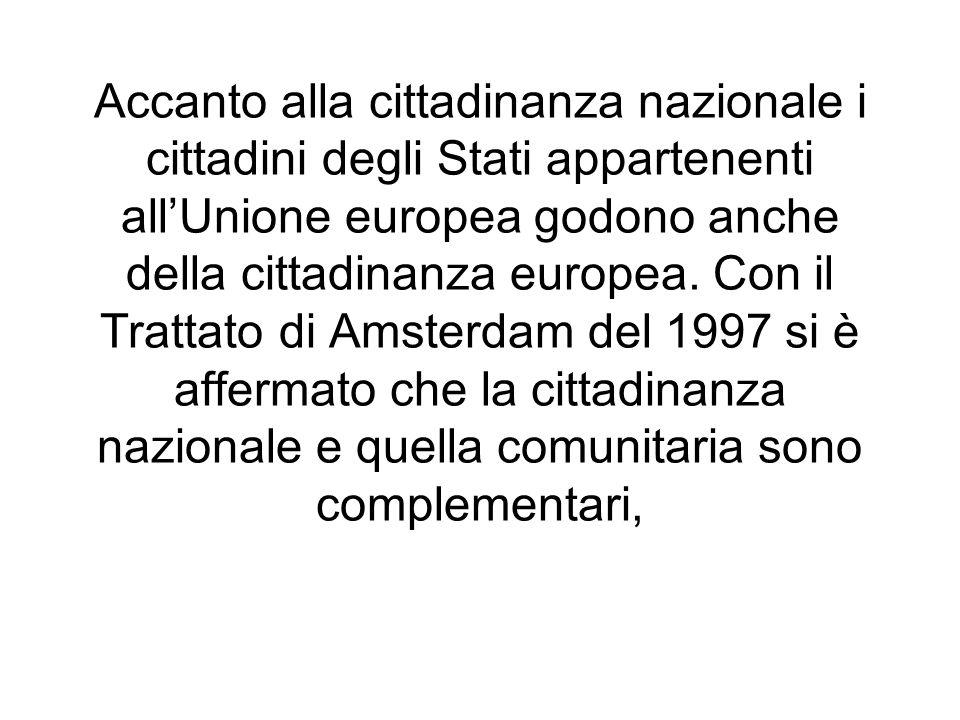 Accanto alla cittadinanza nazionale i cittadini degli Stati appartenenti allUnione europea godono anche della cittadinanza europea. Con il Trattato di