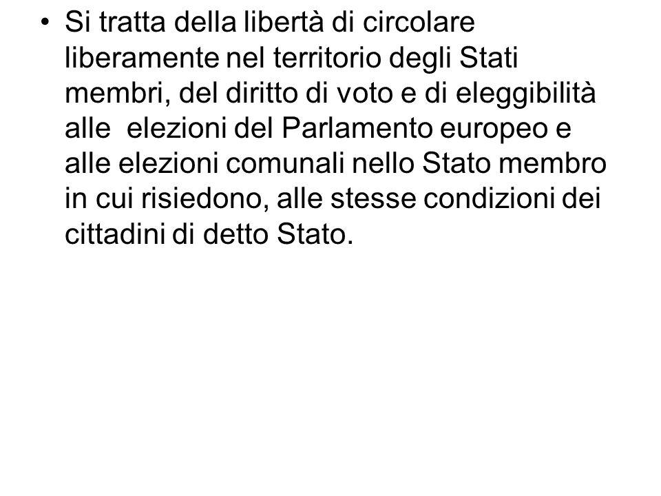 Si tratta della libertà di circolare liberamente nel territorio degli Stati membri, del diritto di voto e di eleggibilità alle elezioni del Parlamento
