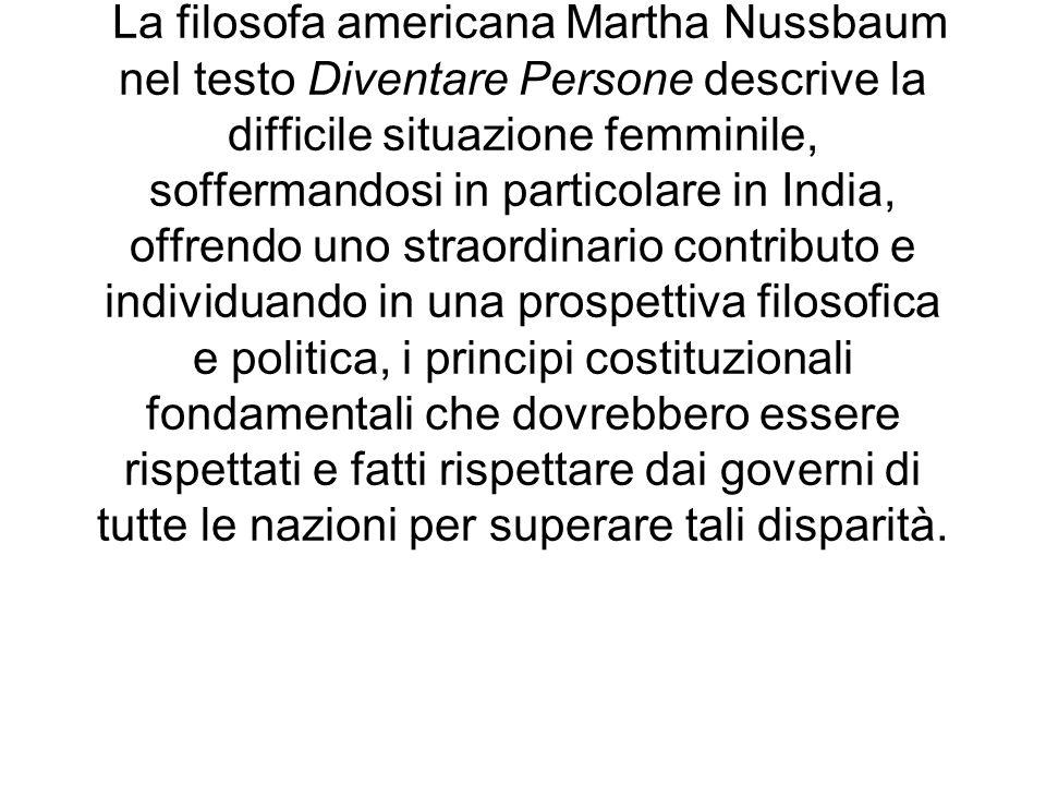 La filosofa americana Martha Nussbaum nel testo Diventare Persone descrive la difficile situazione femminile, soffermandosi in particolare in India, o