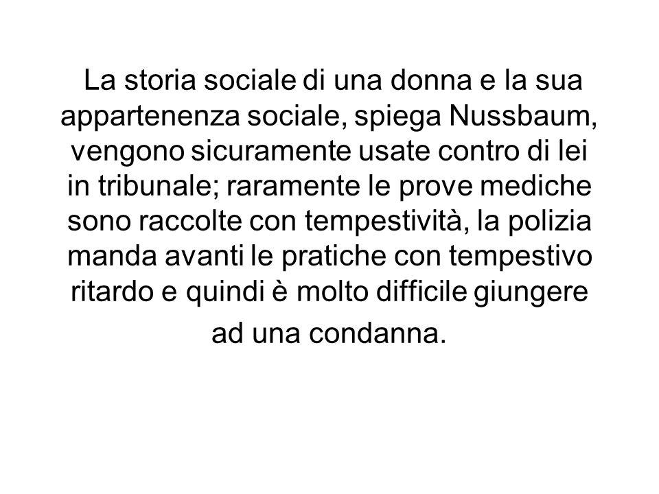 La storia sociale di una donna e la sua appartenenza sociale, spiega Nussbaum, vengono sicuramente usate contro di lei in tribunale; raramente le prov