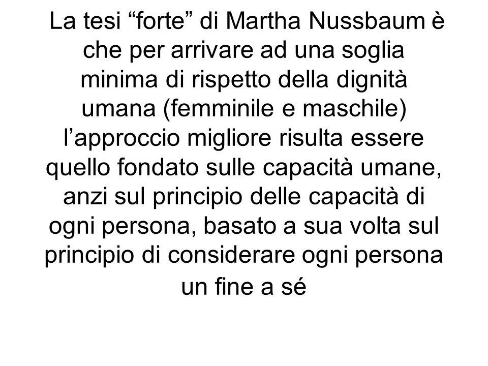 La tesi forte di Martha Nussbaum è che per arrivare ad una soglia minima di rispetto della dignità umana (femminile e maschile) lapproccio migliore ri