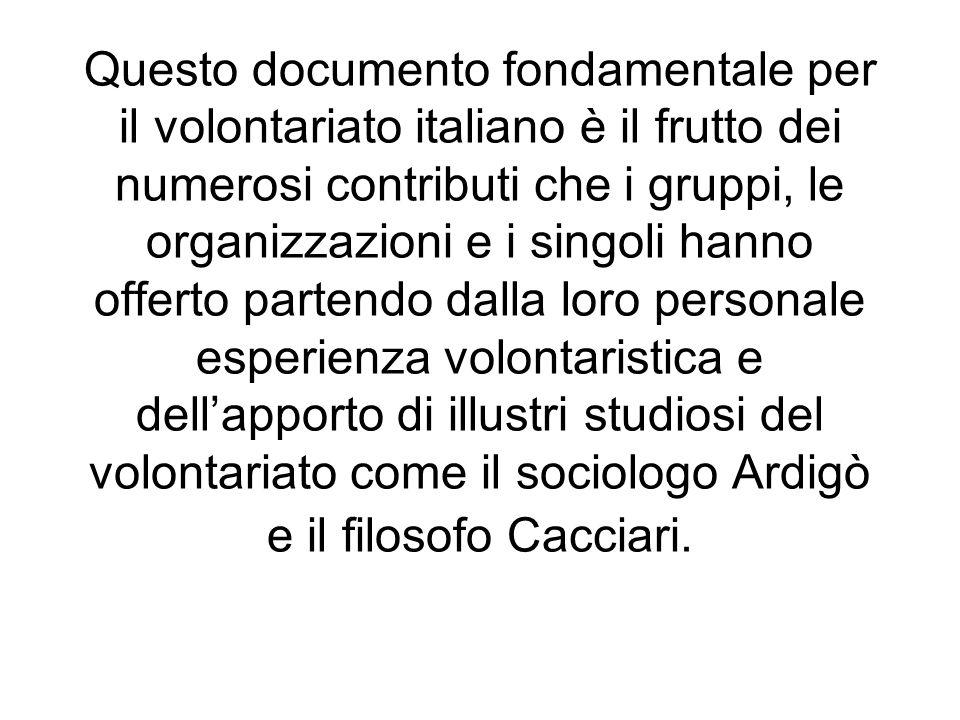 Questo documento fondamentale per il volontariato italiano è il frutto dei numerosi contributi che i gruppi, le organizzazioni e i singoli hanno offer