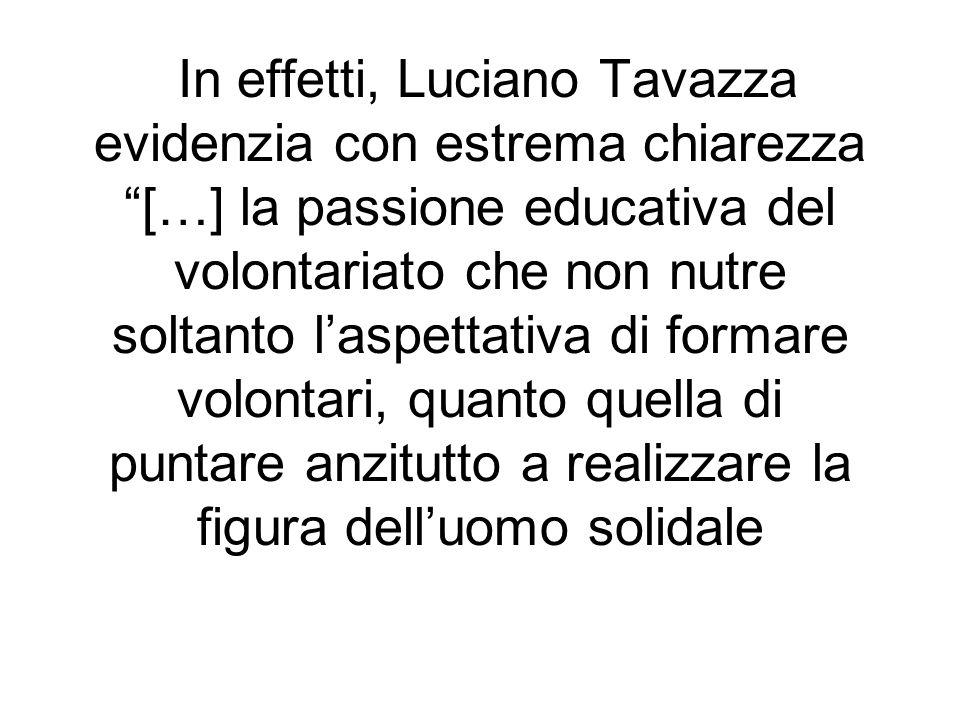 In effetti, Luciano Tavazza evidenzia con estrema chiarezza […] la passione educativa del volontariato che non nutre soltanto laspettativa di formare