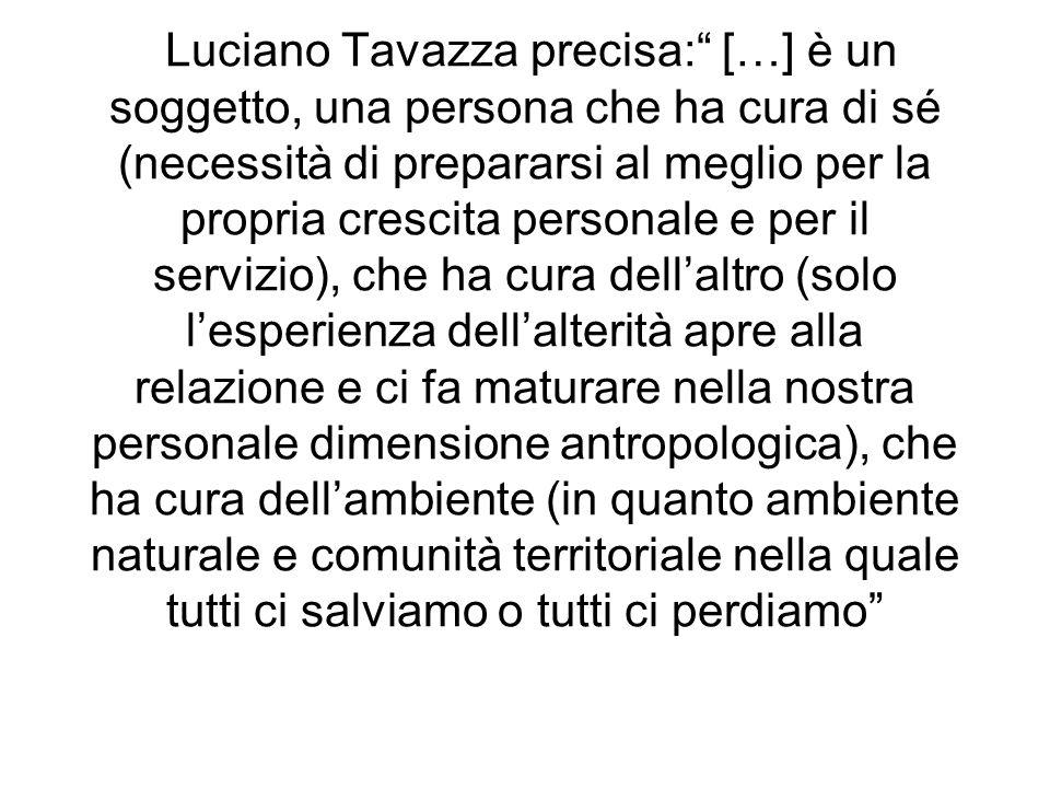 Luciano Tavazza precisa: […] è un soggetto, una persona che ha cura di sé (necessità di prepararsi al meglio per la propria crescita personale e per i