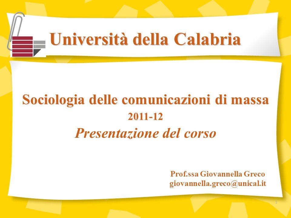 Università della Calabria Prof.ssa Giovannella Greco giovannella.greco@unical.it Sociologia delle comunicazioni di massa 2011-12 Presentazione del cor