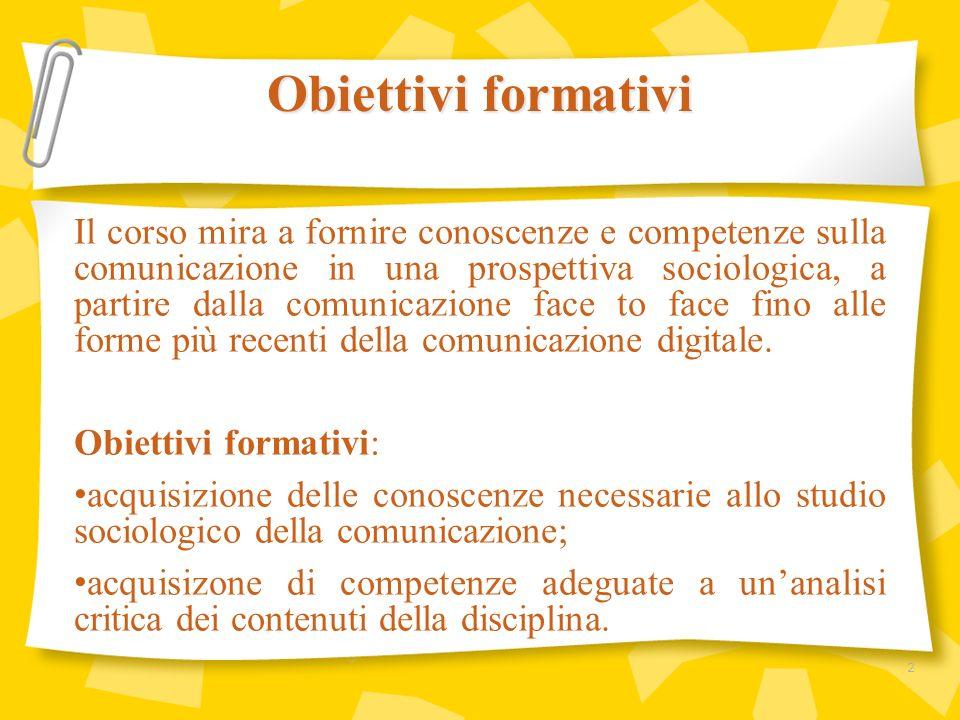 Il corso mira a fornire conoscenze e competenze sulla comunicazione in una prospettiva sociologica, a partire dalla comunicazione face to face fino al